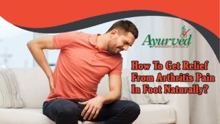 How To Get Relief From Arthritis Pain In Foot Naturally?