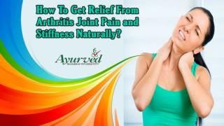 How To Get Relief From Arthritis Joint Pain and Stiffness Naturally?