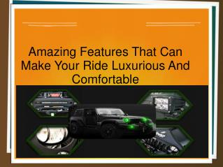 Amazing Features That Can Make Your Ride Luxurious And Comfortable
