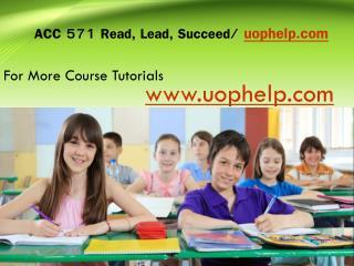 ACC 571 Read, Lead, Succeed/Uophelpdotcom