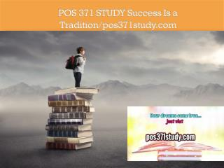 POS 371 STUDY Success Is a Tradition/pos371study.com