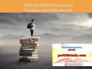 POS 420 STUDY Success Is a Tradition/pos420study.com