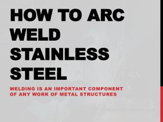 How To Arc Weld Stainless Steel