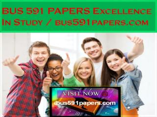 BUS 591 PAPERS Excellence In Study / bus591papers.com