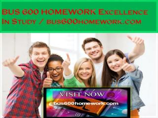 BUS 600 HOMEWORK Excellence In Study / bus600homework.com