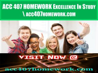 ACC 407 HOMEWORK Excellence In Study \ acc407homework.com