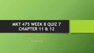 MKT 475 WEEK 8 QUIZ 7 CHAPTER 11 & 12