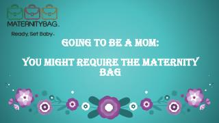 Going To Be A Mom: You Might Require The Maternity Bag