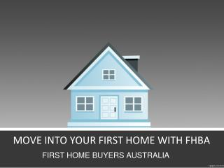 MOVE INTO YOUR FIRST HOME WITH FHBA