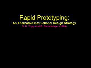 Rapid Prototyping: An Alternative Instructional Design Strategy S. D. Tripp and B. Bichelmeyer 1990