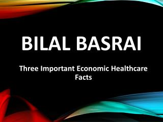 Bilal Basrai - Three Important Economic Healthcare Facts