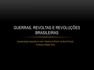 Guerras, Revoltas e Revolu  es Brasileiras