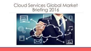 Cloud Services Global Market Briefing 2016 - Segmentation