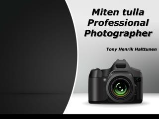 Miten tulla Professional Photographer | Tony Henrik Halttunen