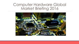 Computer Hardware Global Market Briefing 2016 - Segmentation