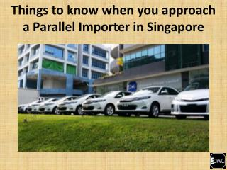 Things to know when you approach a Parallel Importer in Singapore