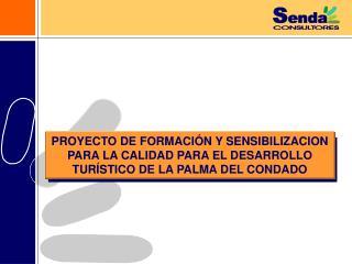 PROYECTO DE FORMACI N Y SENSIBILIZACION PARA LA CALIDAD PARA EL DESARROLLO TUR STICO DE LA PALMA DEL CONDADO