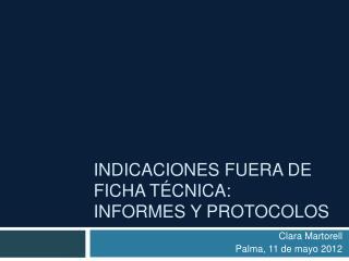 INDICACIONES FUERA DE FICHA T CNICA:  INFORMES Y PROTOCOLOS