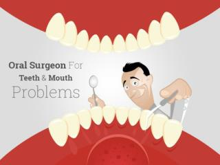 The Right Oral Surgeon for your Teeth and Mouth Problems