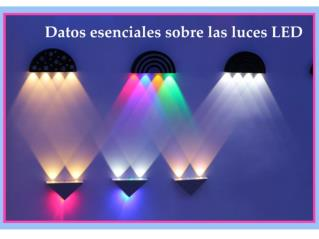 Datos esenciales sobre las luces LED