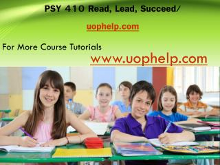 PSY 410 Read, Lead, Succeed/Uophelpdotcom