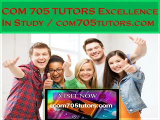 COM 705 TUTORS Excellence In Study / com705tutors.com