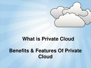 What is Private Cloud and Its Benefits
