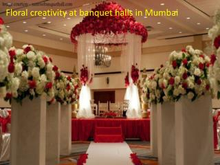 Floral creativity at banquet halls in Mumbai