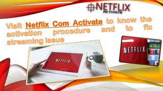 Visit Netflix Com Activate to know the activation procedure and to fix streaming issue Call 1-855-856-2653