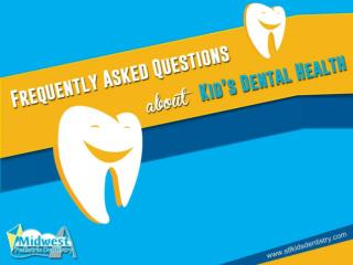 Pediatric Dentist - Frequently Asked Questions