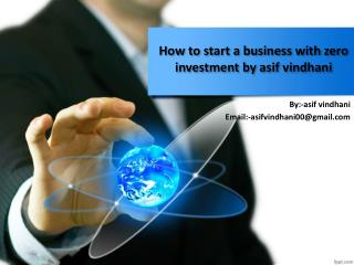 How to start a business with zero investment by asif vindhani