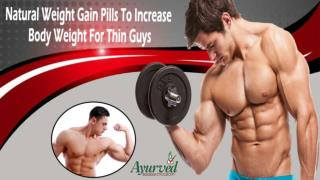 Natural Weight Gain Pills To Increase Body Weight For Thin Guys