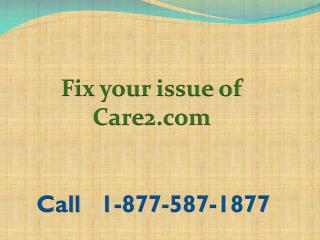 Fix your issue of Care2.com Call 1-877-587-1877