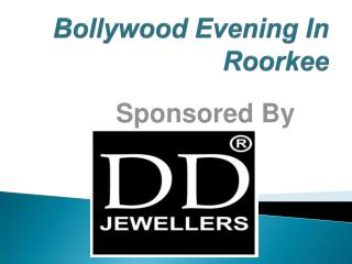 Bollywood Evening In Roorkee By DD Jewellers