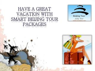 Have a Great Vacation with Smart Beijing Tour Packages