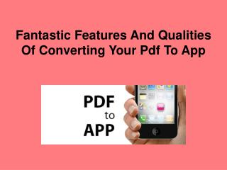 Fantastic Features And Qualities Of Converting Your Pdf To App