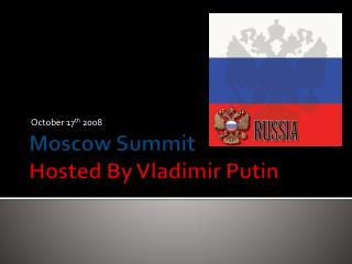 Moscow Summit  Hosted By Vladimir Putin