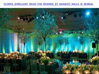 Flower jewelry ideas for wedding at banquet halls in Mumbai