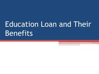 Education Loan and Their Benefits
