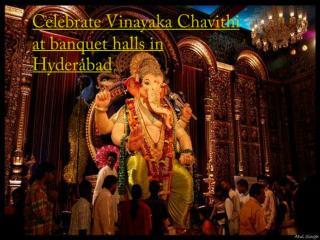 Celebrate Vinayaka Chavithi at banquet halls in Hyderabad