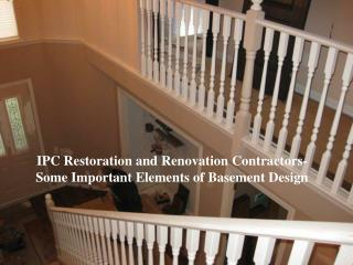 IPC Restoration and Renovation Contractors- Some Important Elements of Basement Design