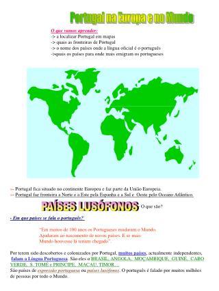 O que vamos aprender: - a localizar Portugal em mapas - quais as fronteiras de Portugal - o nome dos pa ses onde a l ngu