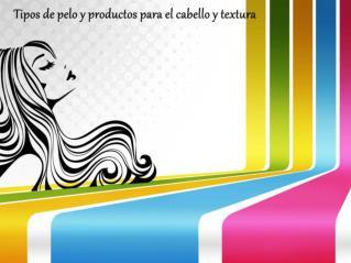 Tipos de pelo y productos para el cabello y textura