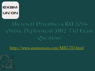 MB2-710 Microsoft Dynamics CRM 2016 Online Deployment Exam Dumps Questions