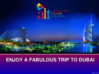 ENJOY A FABULOUS TRIP TO DUBAI- ALTDUBAI