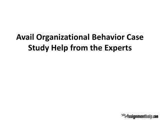 Avail Organizational Behavior Case Study Help from the Experts