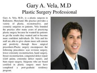 Gary A. Vela, M.D - Plastic Surgery Professional