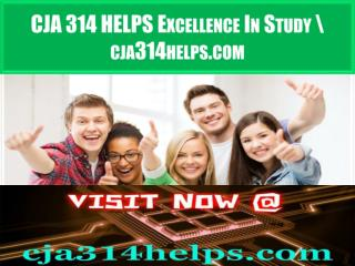 CJA 314 HELPS Excellence In Study \ cja314helps.com