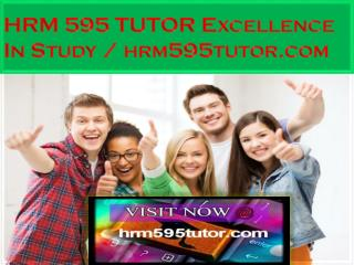 HRM 595 TUTOR Excellence In Study / hrm595tutor.com