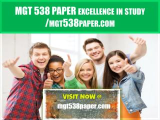 MGT 538 PAPER Excellence In Study /mgt538paper.com